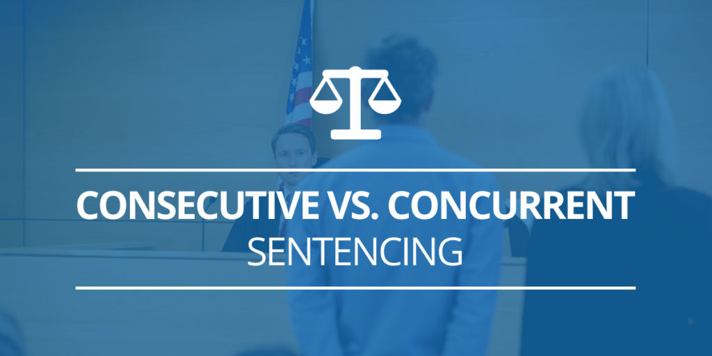 Consecutive Vs. Concurrent Sentencing